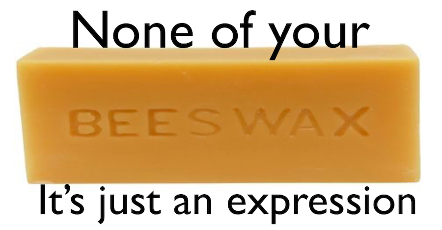 None of your beeswax