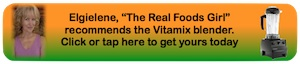 Elgielene, your health coach for L.I.F.E. recommends the Vitamix blender. Click here to get yours today.